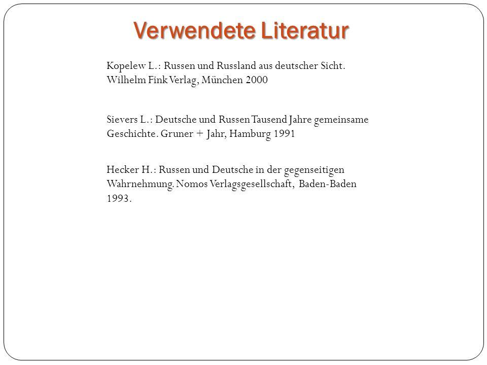 Verwendete Literatur Kopelew L.: Russen und Russland aus deutscher Sicht. Wilhelm Fink Verlag, München 2000 Sievers L.: Deutsche und Russen Tausend Ja