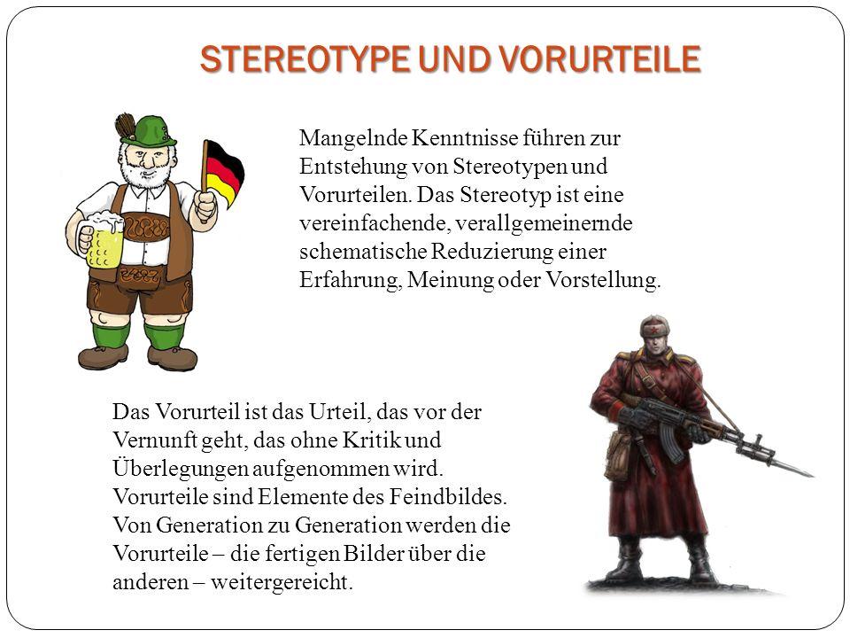 STEREOTYPE UND VORURTEILE Mangelnde Kenntnisse führen zur Entstehung von Stereotypen und Vorurteilen. Das Stereotyp ist eine vereinfachende, verallgem