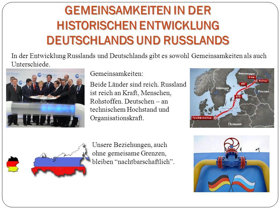 GEMEINSAMKEITEN IN DER HISTORISCHEN ENTWICKLUNG DEUTSCHLANDS UND RUSSLANDS Gemeinsamkeiten: Beide Länder sind reich. Russland ist reich an Kraft, Mens