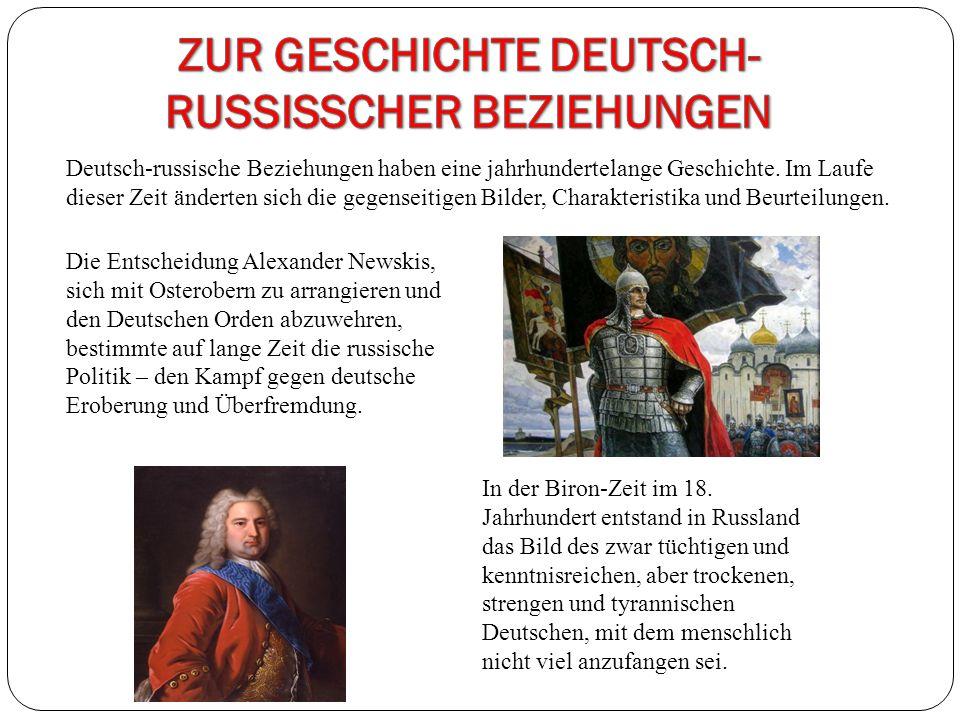 Deutsch-russische Beziehungen haben eine jahrhundertelange Geschichte. Im Laufe dieser Zeit änderten sich die gegenseitigen Bilder, Charakteristika un