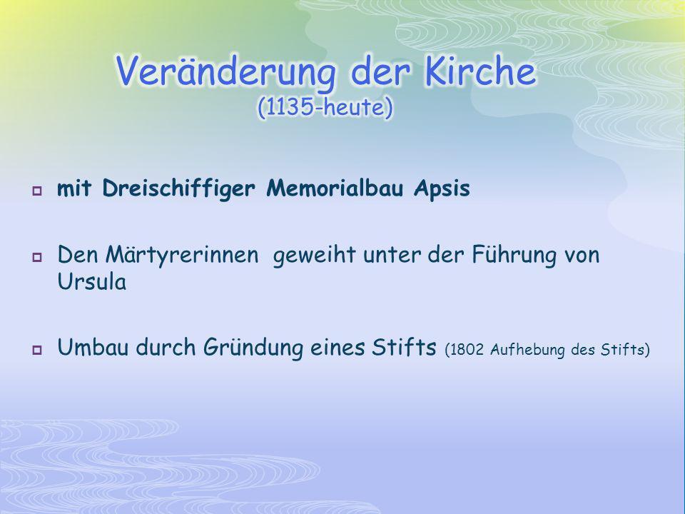 mit Dreischiffiger Memorialbau Apsis Den Märtyrerinnen geweiht unter der Führung von Ursula Umbau durch Gründung eines Stifts (1802 Aufhebung des Stifts)