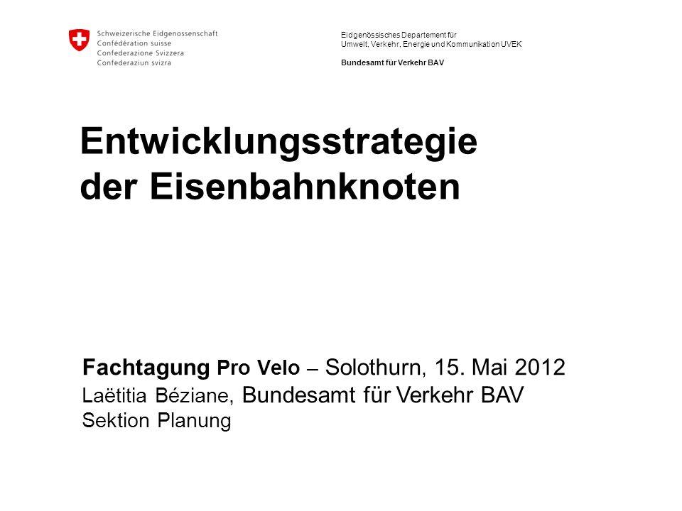 Eidgenössisches Departement für Umwelt, Verkehr, Energie und Kommunikation UVEK Bundesamt für Verkehr BAV Fachtagung Pro Velo – Solothurn, 15.