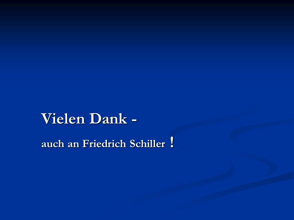 Vielen Dank - auch an Friedrich Schiller !