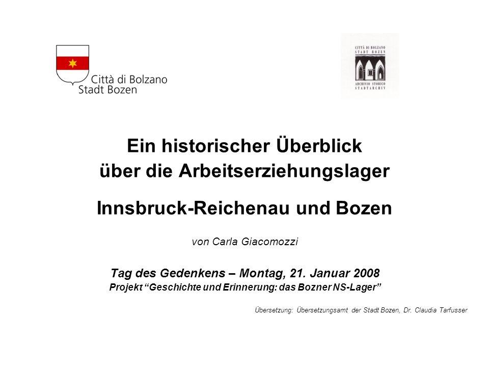 Ein historischer Überblick über die Arbeitserziehungslager Innsbruck-Reichenau und Bozen von Carla Giacomozzi Tag des Gedenkens – Montag, 21.
