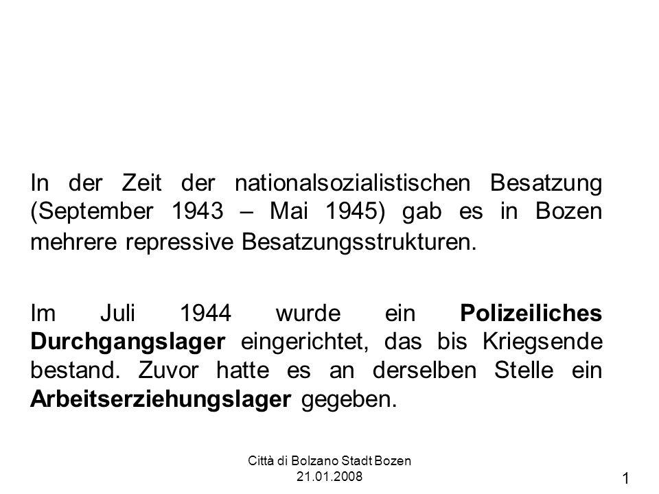 Città di Bolzano Stadt Bozen 21.01.2008 In der Zeit der nationalsozialistischen Besatzung (September 1943 – Mai 1945) gab es in Bozen mehrere repressive Besatzungsstrukturen.