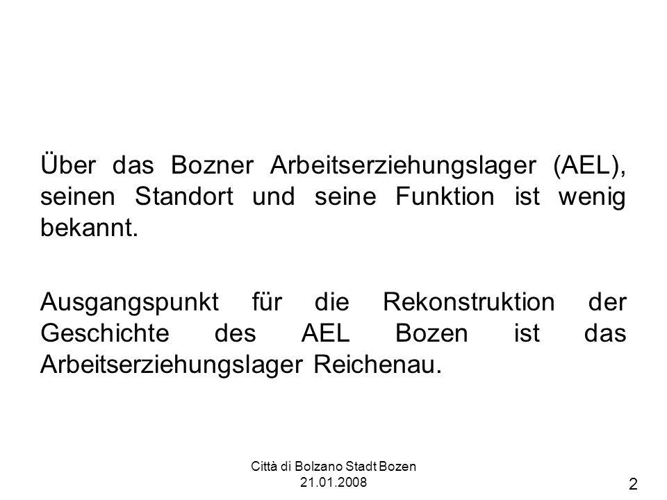 Città di Bolzano Stadt Bozen 21.01.2008 Das Arbeitserziehungslager Innsbruck-Reichenau spielte eine zentrale Rolle bei der Deportation italienischer Zivilisten durch die Nationalsozialisten: 1.Das AEL Reichenau wurde als Zwischenstation genutzt.