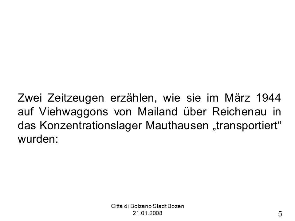 Città di Bolzano Stadt Bozen 21.01.2008 Zwei Zeitzeugen erzählen, wie sie im März 1944 auf Viehwaggons von Mailand über Reichenau in das Konzentrationslager Mauthausen transportiert wurden: 5