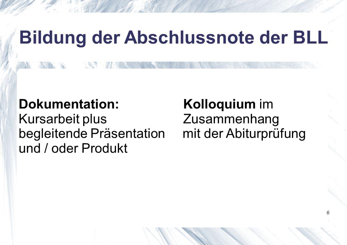 6 Dokumentation:Kolloquium im Kursarbeit plus Zusammenhang begleitende Präsentation mit der Abiturprüfung und / oder Produkt Bildung der Abschlussnote der BLL