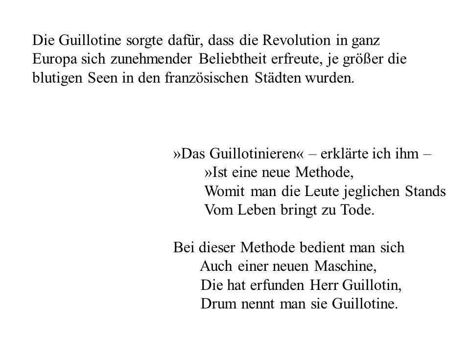 7. die Guillotine wurde von einem französischen Arzt zur Humanisierung der Hinrichtung erfunden. Die Revolution schätzte aber auch ihre Rationalität u