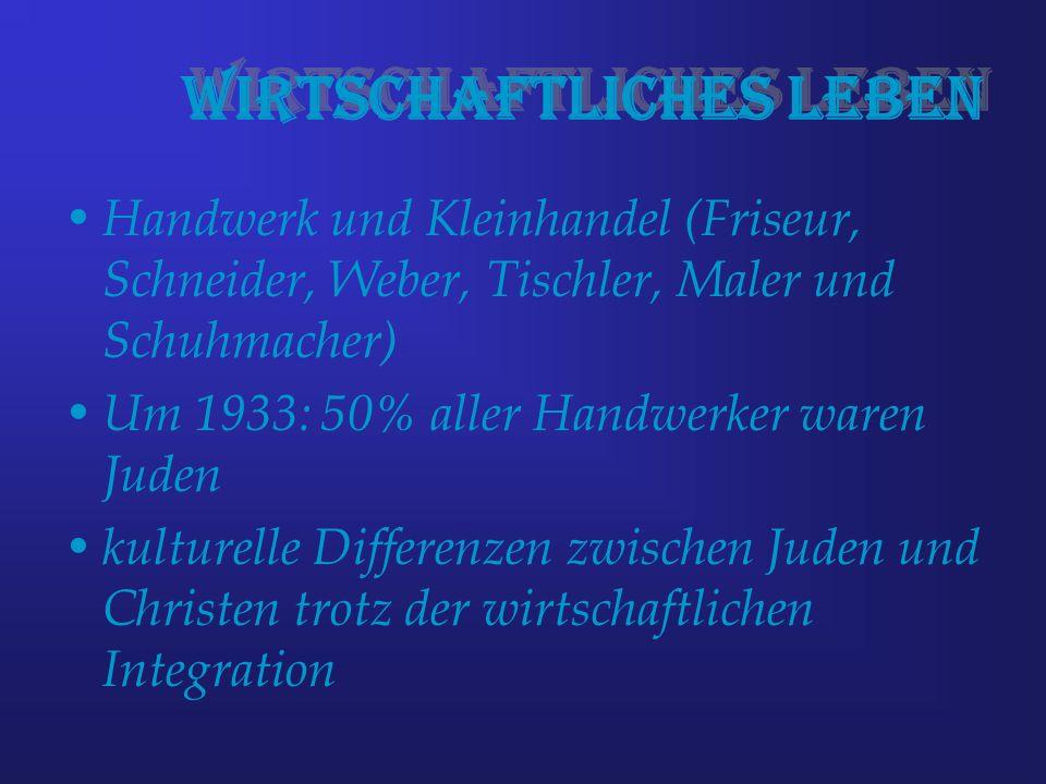 Wirtschaftliches Leben Handwerk und Kleinhandel (Friseur, Schneider, Weber, Tischler, Maler und Schuhmacher) Um 1933: 50% aller Handwerker waren Juden