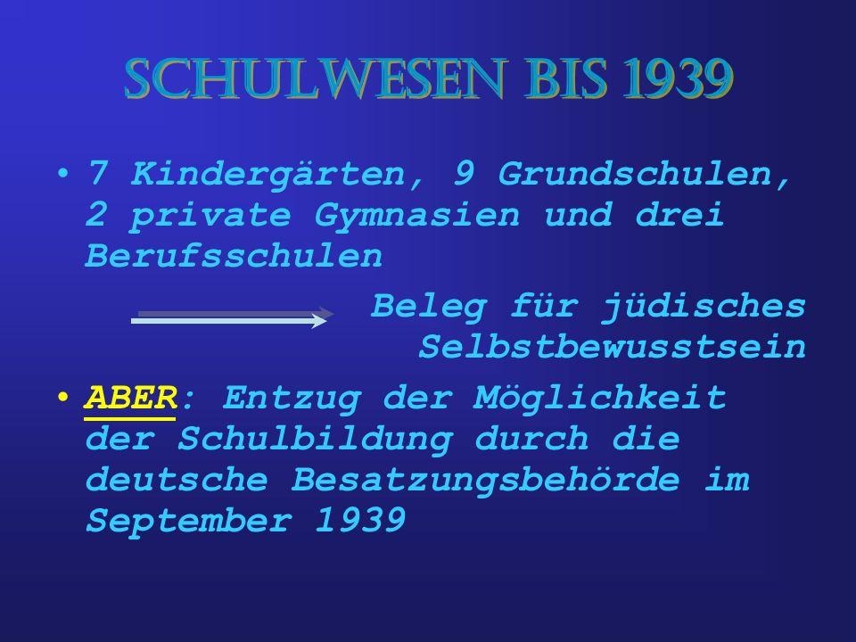 Schulwesen bis 1939 7 Kindergärten, 9 Grundschulen, 2 private Gymnasien und drei Berufsschulen Beleg für jüdisches Selbstbewusstsein ABER: Entzug der