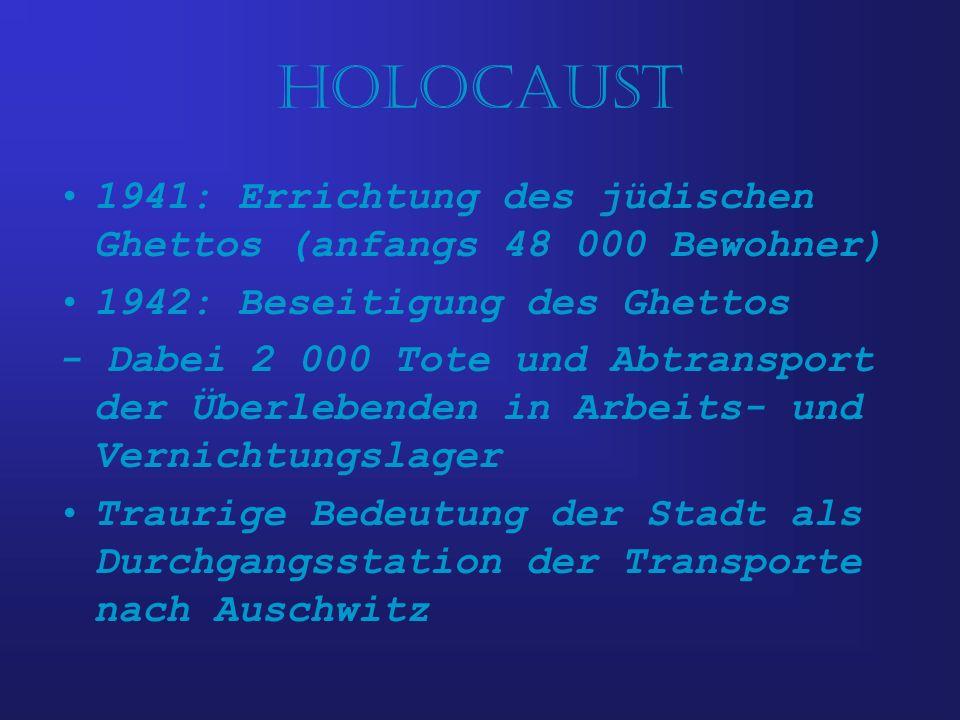 Holocaust 1941: Errichtung des jüdischen Ghettos (anfangs 48 000 Bewohner) 1942: Beseitigung des Ghettos - Dabei 2 000 Tote und Abtransport der Überle