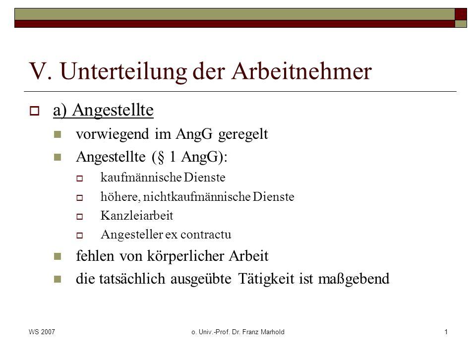 WS 2007o. Univ.-Prof. Dr. Franz Marhold1 V. Unterteilung der Arbeitnehmer a) Angestellte vorwiegend im AngG geregelt Angestellte (§ 1 AngG): kaufmänni