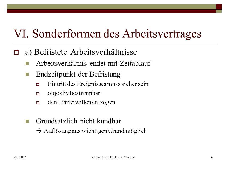 WS 2007o. Univ.-Prof. Dr. Franz Marhold4 VI. Sonderformen des Arbeitsvertrages a) Befristete Arbeitsverhältnisse Arbeitsverhältnis endet mit Zeitablau