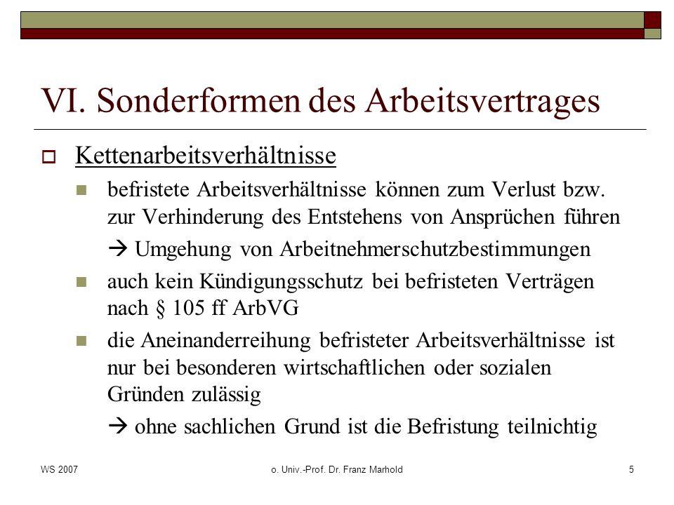 WS 2007o. Univ.-Prof. Dr. Franz Marhold5 VI. Sonderformen des Arbeitsvertrages Kettenarbeitsverhältnisse befristete Arbeitsverhältnisse können zum Ver