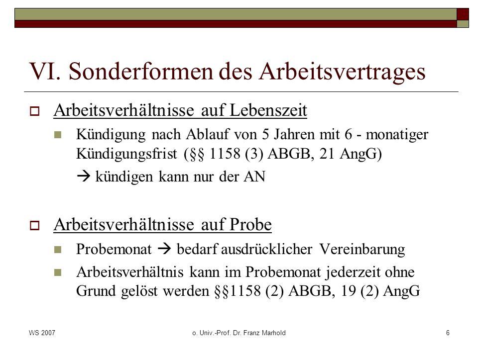 WS 2007o. Univ.-Prof. Dr. Franz Marhold6 VI. Sonderformen des Arbeitsvertrages Arbeitsverhältnisse auf Lebenszeit Kündigung nach Ablauf von 5 Jahren m