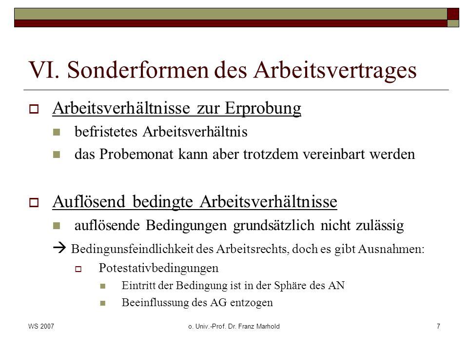 WS 2007o. Univ.-Prof. Dr. Franz Marhold7 VI. Sonderformen des Arbeitsvertrages Arbeitsverhältnisse zur Erprobung befristetes Arbeitsverhältnis das Pro