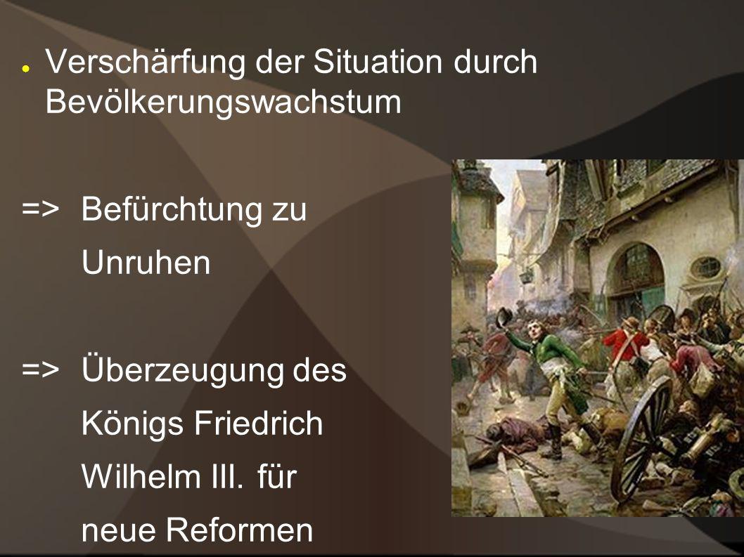 Verschärfung der Situation durch Bevölkerungswachstum =>Befürchtung zu Unruhen =>Überzeugung des Königs Friedrich Wilhelm III.