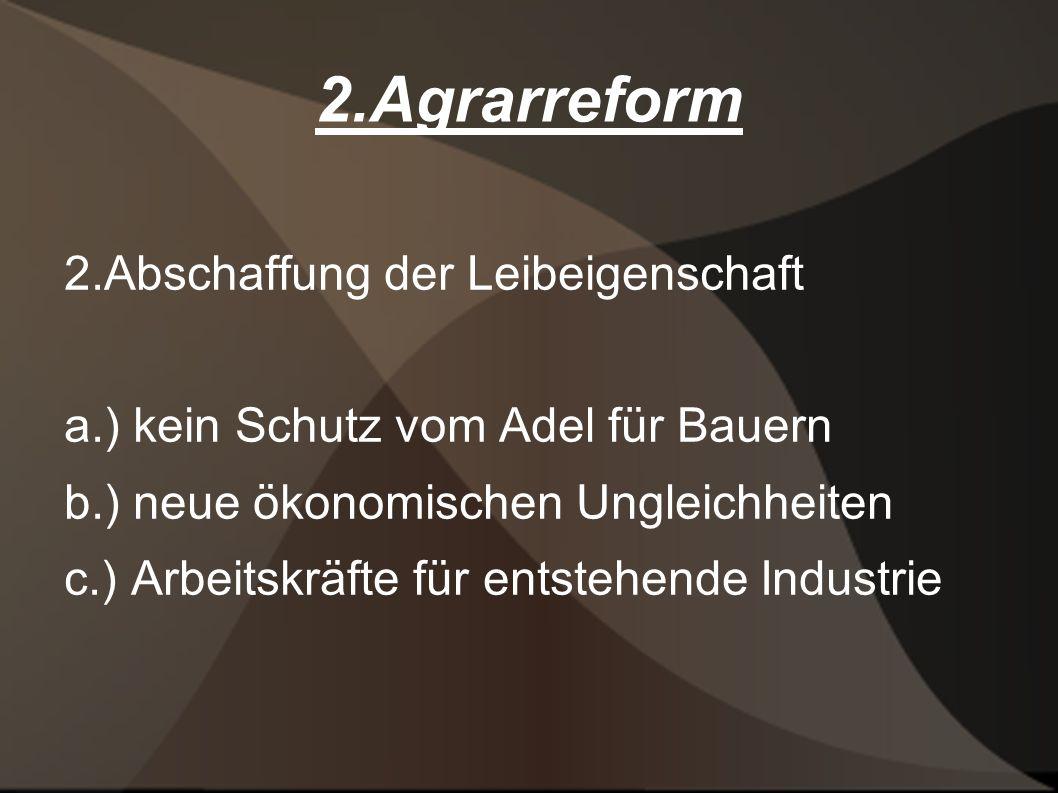 2.Agrarreform 2.Abschaffung der Leibeigenschaft a.) kein Schutz vom Adel für Bauern b.) neue ökonomischen Ungleichheiten c.) Arbeitskräfte für entstehende Industrie