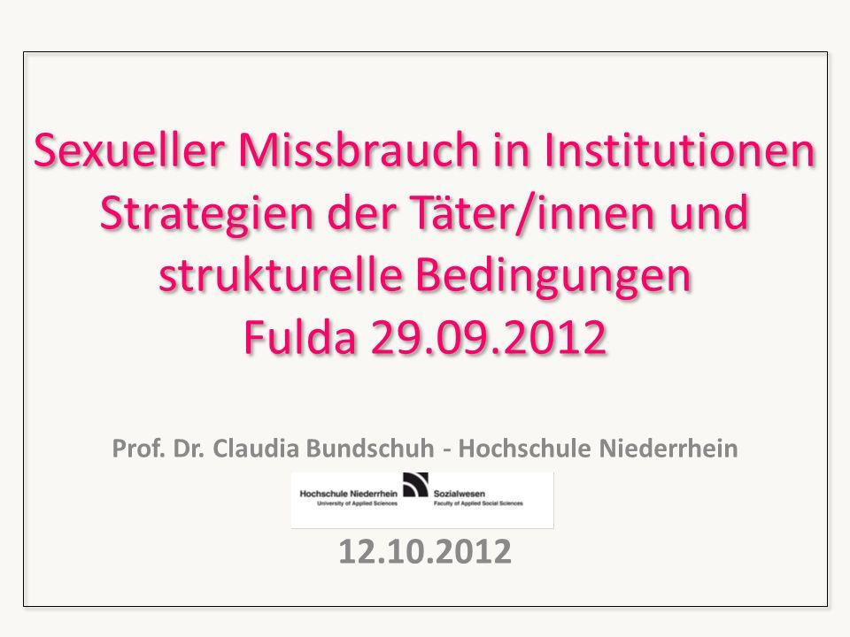 Sexueller Missbrauch in Institutionen Strategien der Täter/innen und strukturelle Bedingungen Fulda 29.09.2012 Prof. Dr. Claudia Bundschuh - Hochschul