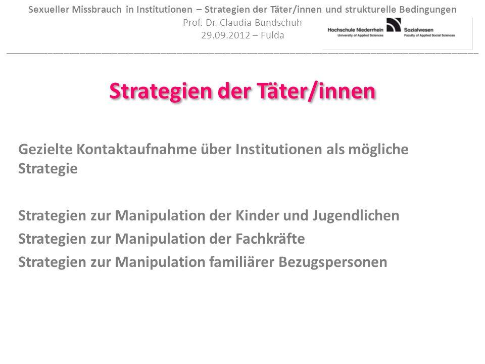 Sexueller Missbrauch in Institutionen – Strategien der Täter/innen und strukturelle Bedingungen Prof. Dr. Claudia Bundschuh 29.09.2012 – Fulda _______