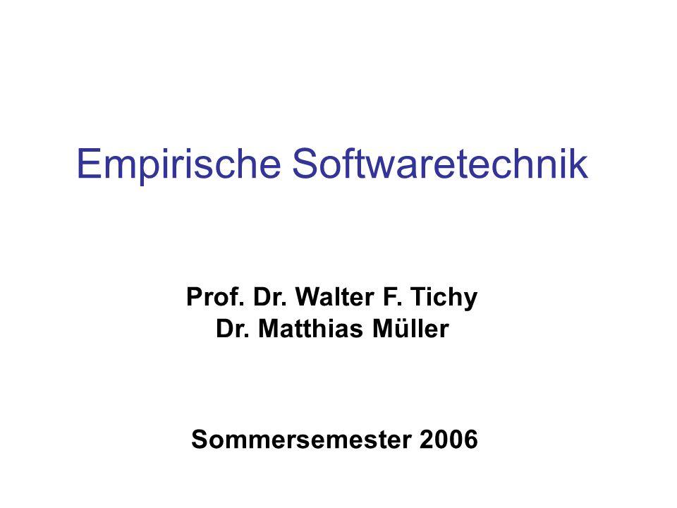 Prof. Dr. Walter F. Tichy Dr. Matthias Müller Sommersemester 2006 Empirische Softwaretechnik
