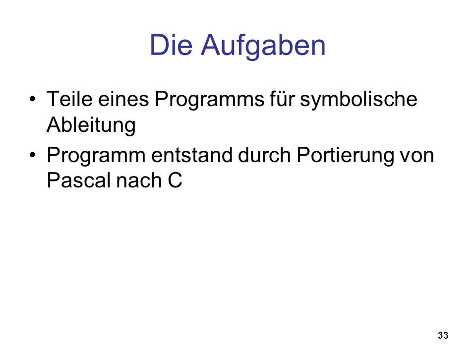 33 Die Aufgaben Teile eines Programms für symbolische Ableitung Programm entstand durch Portierung von Pascal nach C