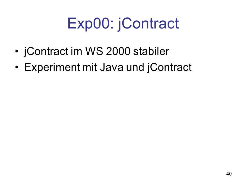 40 Exp00: jContract jContract im WS 2000 stabiler Experiment mit Java und jContract