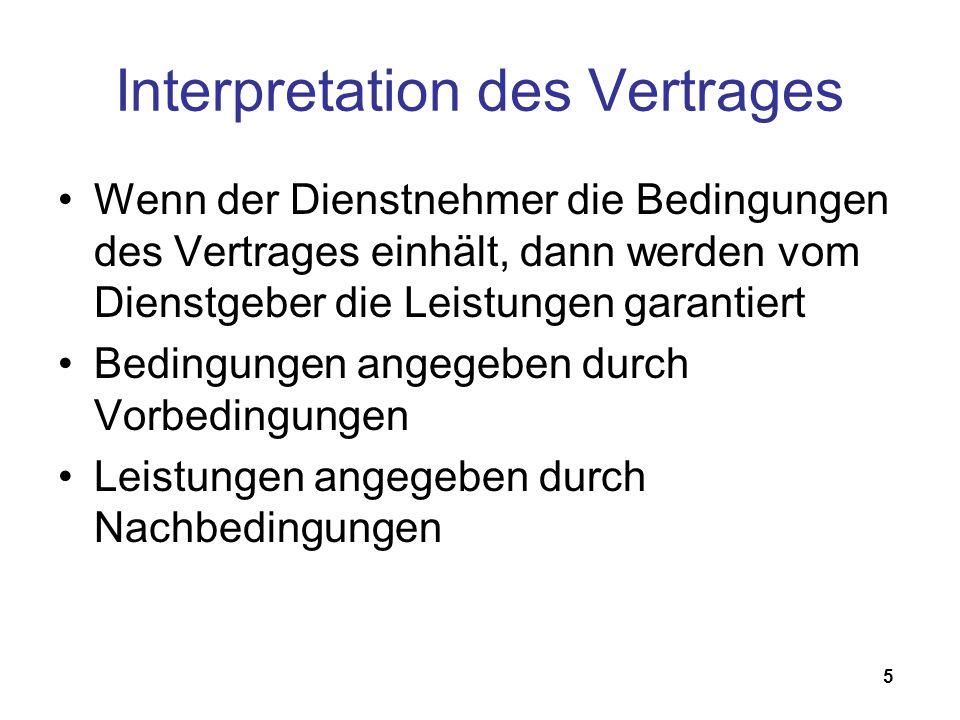 5 Interpretation des Vertrages Wenn der Dienstnehmer die Bedingungen des Vertrages einhält, dann werden vom Dienstgeber die Leistungen garantiert Bedingungen angegeben durch Vorbedingungen Leistungen angegeben durch Nachbedingungen