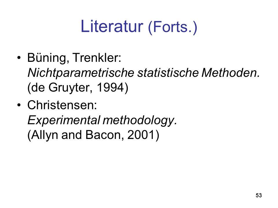 53 Literatur (Forts.) Büning, Trenkler: Nichtparametrische statistische Methoden. (de Gruyter, 1994) Christensen: Experimental methodology. (Allyn and