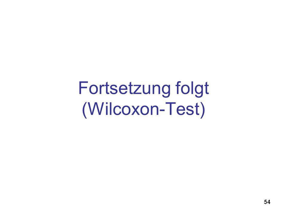 54 Fortsetzung folgt (Wilcoxon-Test)