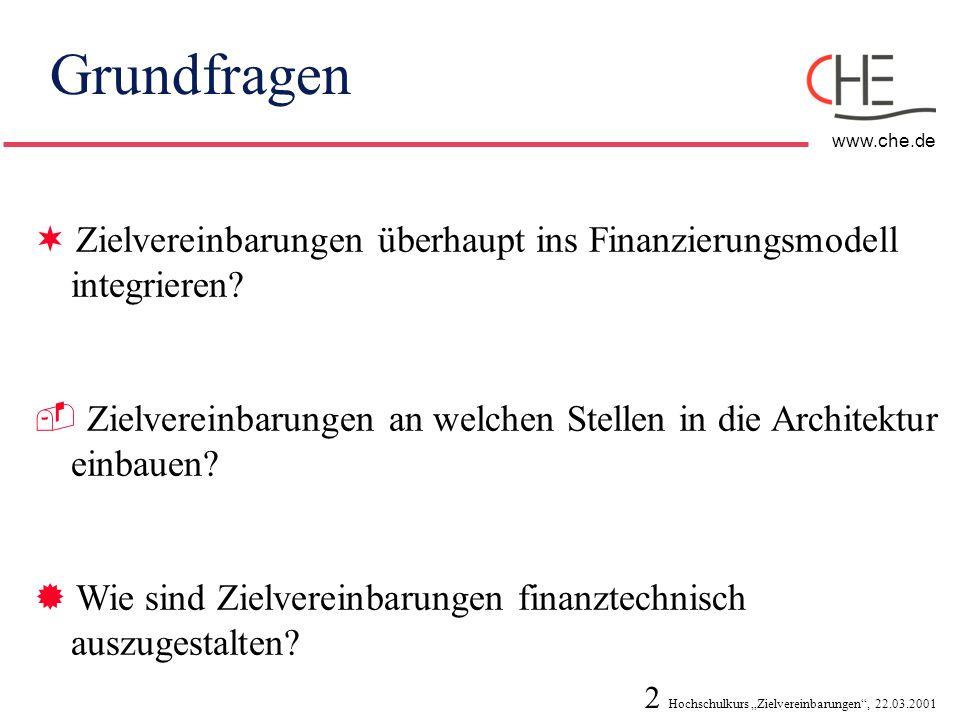 2 Hochschulkurs Zielvereinbarungen, 22.03.2001 www.che.de Grundfragen ¬ Zielvereinbarungen überhaupt ins Finanzierungsmodell integrieren?  Zielverein
