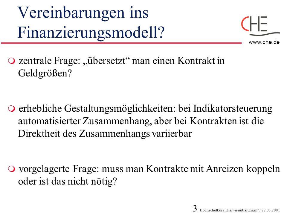3 Hochschulkurs Zielvereinbarungen, 22.03.2001 www.che.de Vereinbarungen ins Finanzierungsmodell? zentrale Frage: übersetzt man einen Kontrakt in Geld