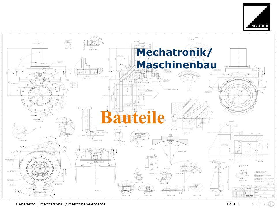 Folie 1Benedetto | Mechatronik / Maschinenelemente Mechatronik/ Maschinenbau Bauteile