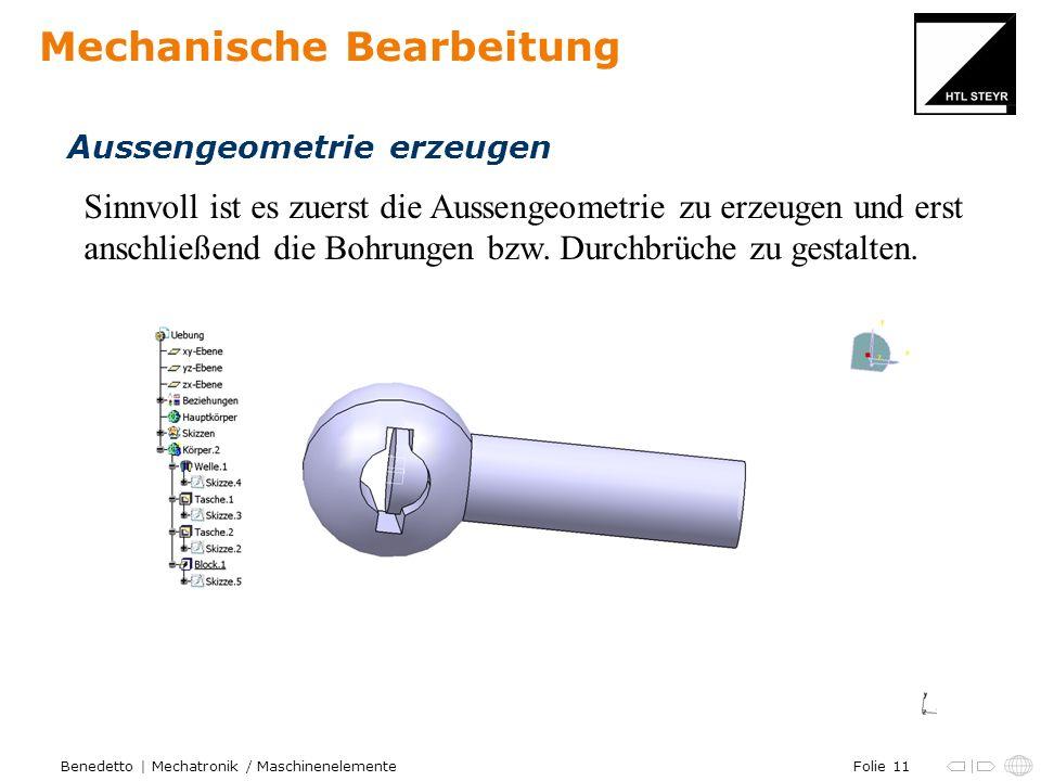 Folie 11Benedetto | Mechatronik / Maschinenelemente Mechanische Bearbeitung Aussengeometrie erzeugen Sinnvoll ist es zuerst die Aussengeometrie zu erz