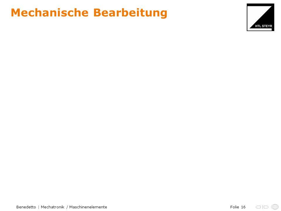 Folie 16Benedetto | Mechatronik / Maschinenelemente Mechanische Bearbeitung