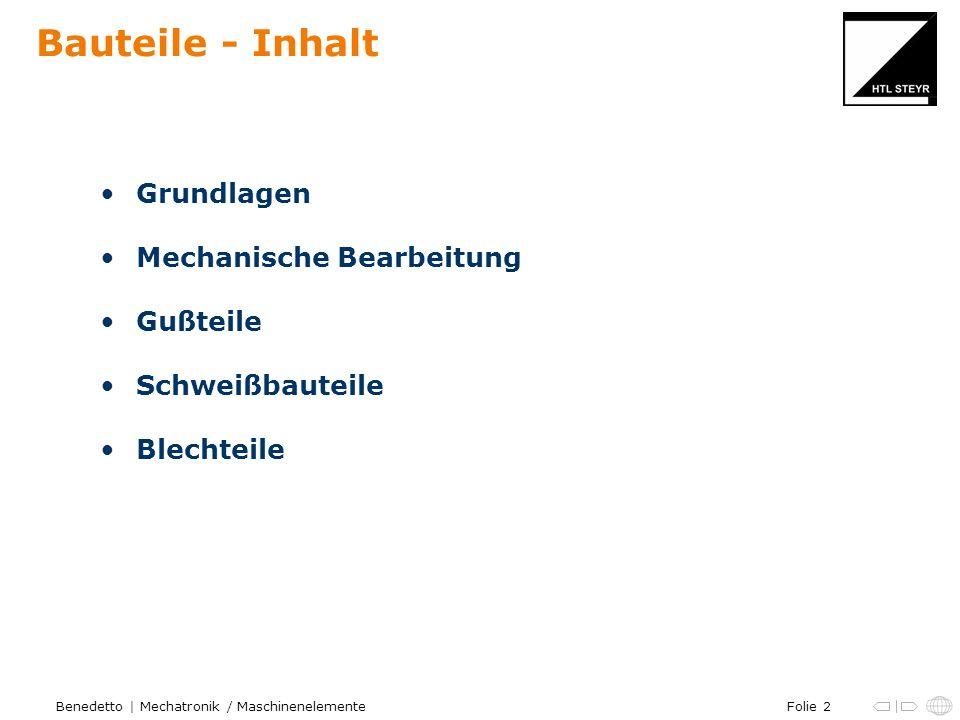 Folie 2Benedetto | Mechatronik / Maschinenelemente Bauteile - Inhalt Grundlagen Mechanische Bearbeitung Gußteile Schweißbauteile Blechteile