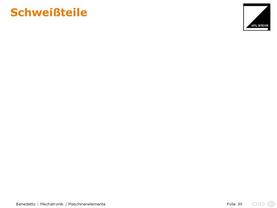 Folie 30Benedetto | Mechatronik / Maschinenelemente Schweißteile