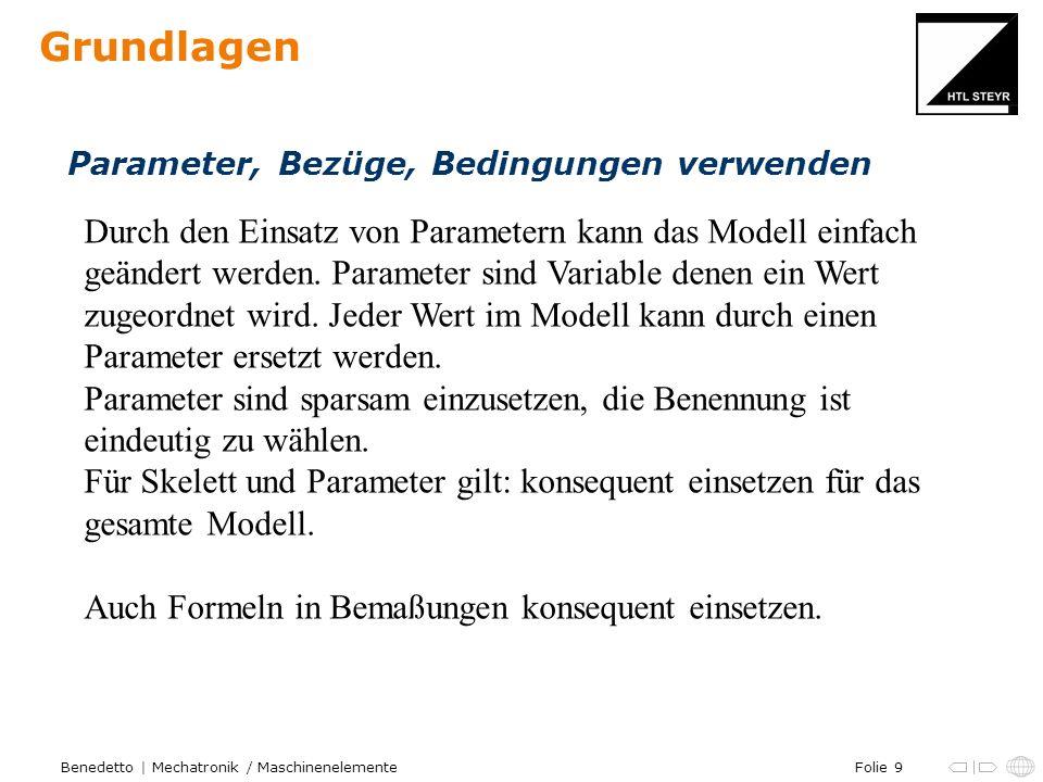 Folie 9Benedetto | Mechatronik / Maschinenelemente Grundlagen Parameter, Bezüge, Bedingungen verwenden Durch den Einsatz von Parametern kann das Model