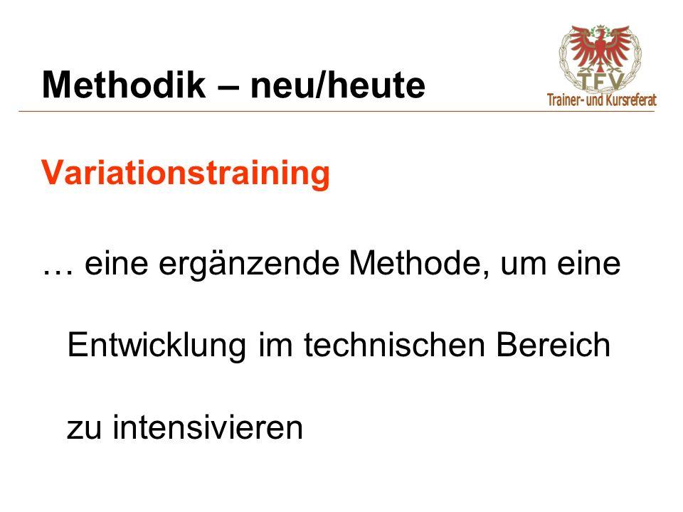 Variationstraining … eine ergänzende Methode, um eine Entwicklung im technischen Bereich zu intensivieren Methodik – neu/heute