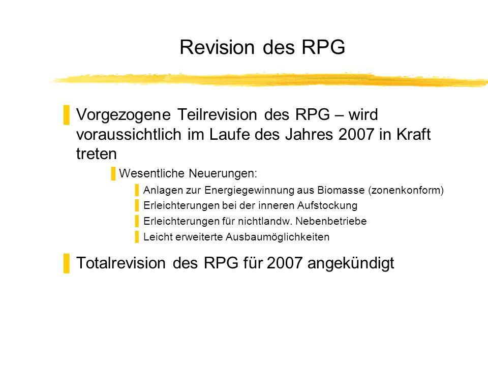 Revision des RPG Vorgezogene Teilrevision des RPG – wird voraussichtlich im Laufe des Jahres 2007 in Kraft treten Wesentliche Neuerungen: Anlagen zur