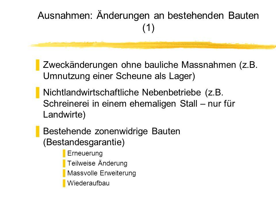Ausnahmen: Änderungen an bestehenden Bauten (1) Zweckänderungen ohne bauliche Massnahmen (z.B. Umnutzung einer Scheune als Lager) Nichtlandwirtschaftl