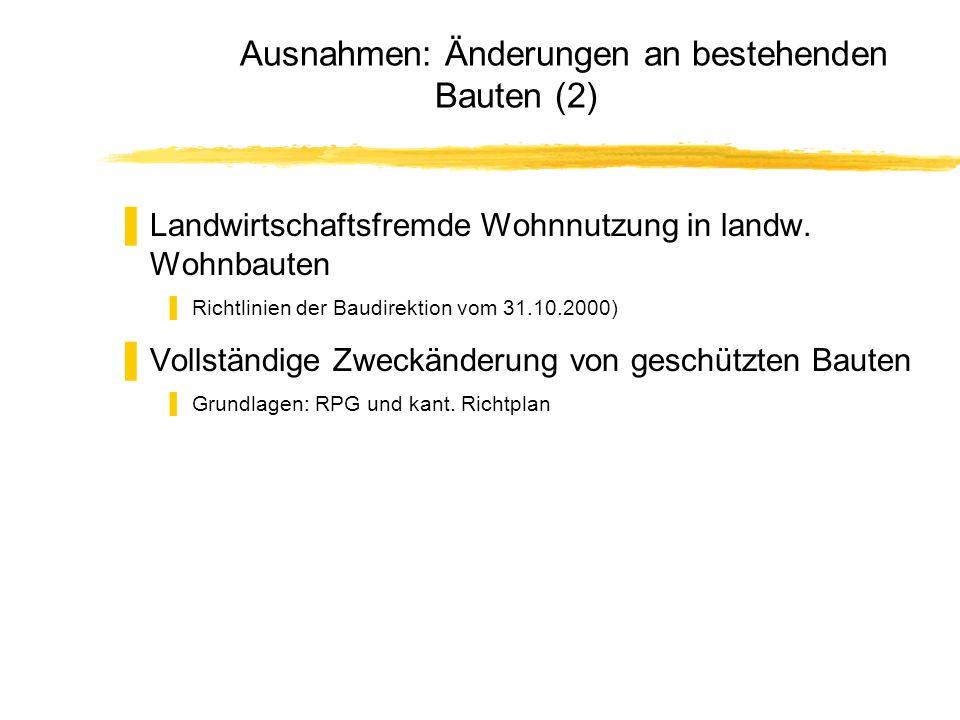 Ausnahmen: Änderungen an bestehenden Bauten (2) Landwirtschaftsfremde Wohnnutzung in landw. Wohnbauten Richtlinien der Baudirektion vom 31.10.2000) Vo