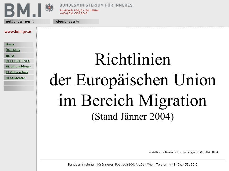 Postfach 100, A-1014 Wien +43-(0)1-53126-0 Sektion III - RechtAbteilung III/4 Richtlinien der Europäischen Union im Bereich Migration (Stand Jänner 2004) erstellt von Karin Schrollenberger, BMI, Abt.