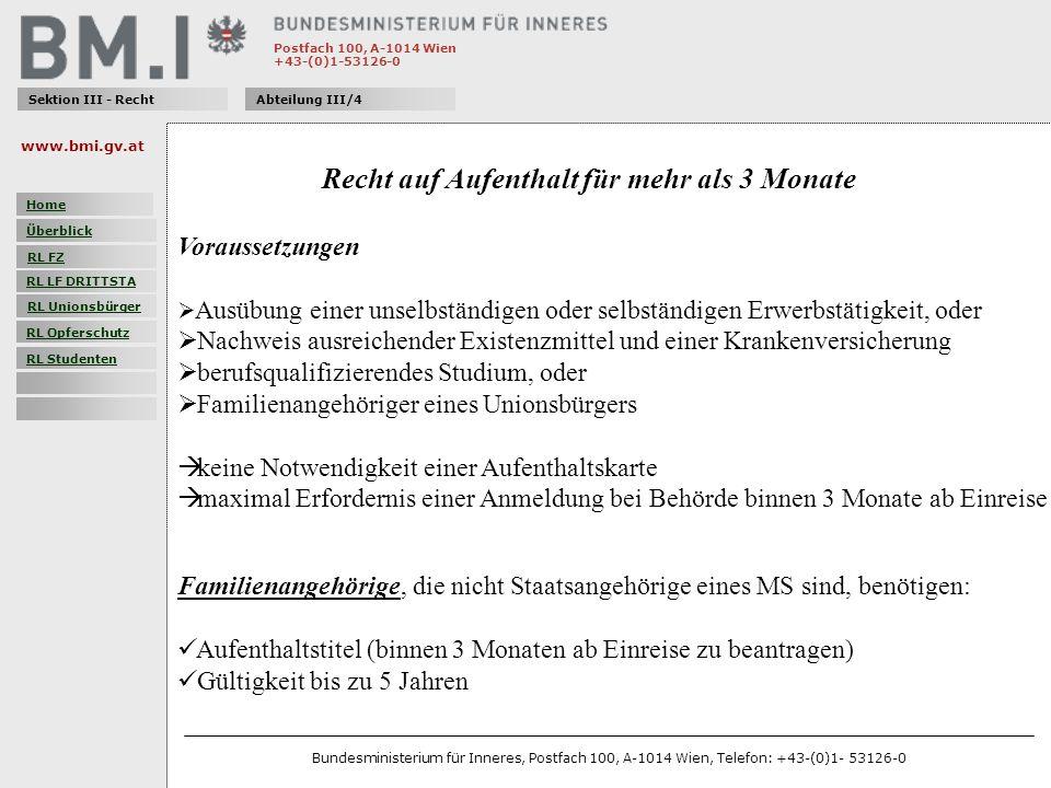 Postfach 100, A-1014 Wien +43-(0)1-53126-0 Sektion III - RechtAbteilung III/4 Recht auf Aufenthalt für mehr als 3 Monate Voraussetzungen Ausübung eine
