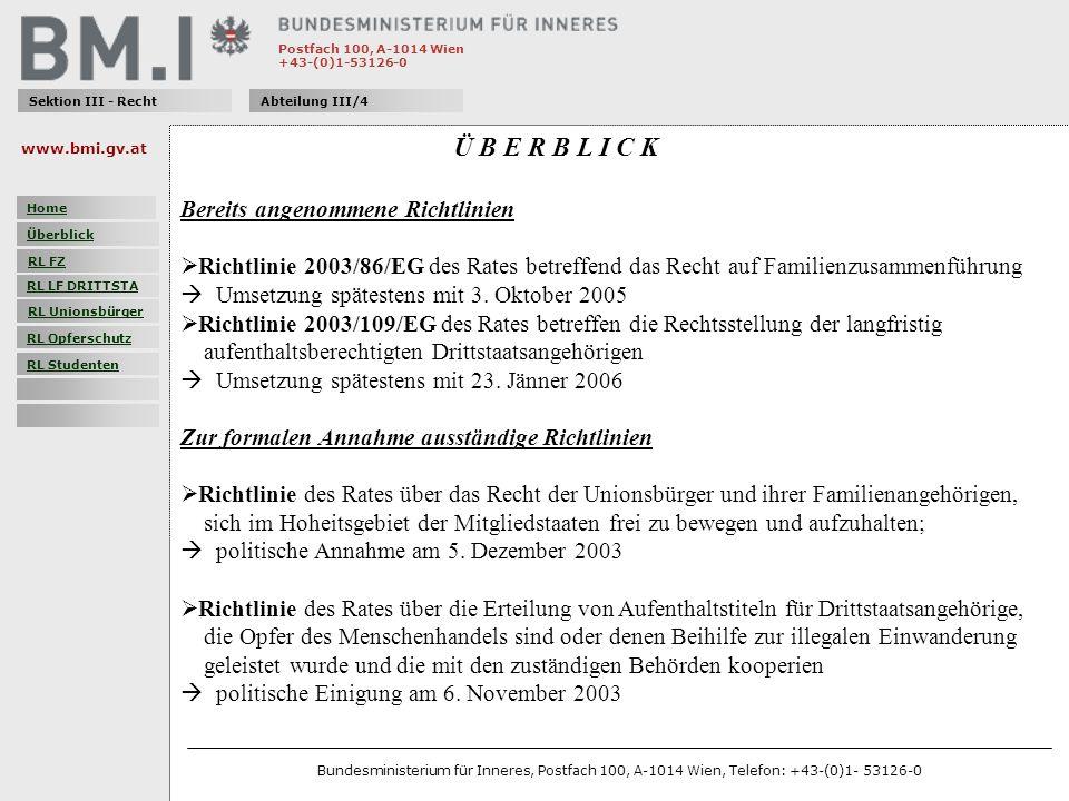 Postfach 100, A-1014 Wien +43-(0)1-53126-0 Sektion III - RechtAbteilung III/4 Ü B E R B L I C K Bereits angenommene Richtlinien Richtlinie 2003/86/EG des Rates betreffend das Recht auf Familienzusammenführung Umsetzung spätestens mit 3.