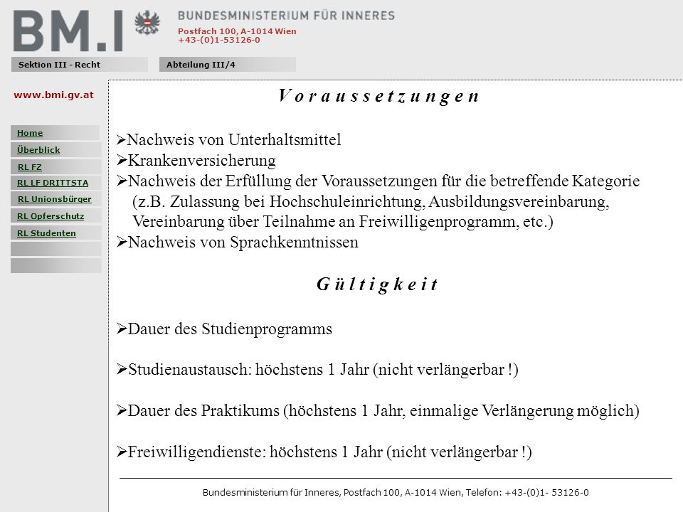 Postfach 100, A-1014 Wien +43-(0)1-53126-0 Sektion III - RechtAbteilung III/4 V o r a u s s e t z u n g e n Nachweis von Unterhaltsmittel Krankenversicherung Nachweis der Erfüllung der Voraussetzungen für die betreffende Kategorie (z.B.