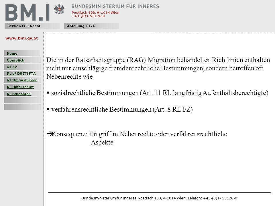 Postfach 100, A-1014 Wien +43-(0)1-53126-0 Sektion III - RechtAbteilung III/4 Die in der Ratsarbeitsgruppe (RAG) Migration behandelten Richtlinien enthalten nicht nur einschlägige fremdenrechtliche Bestimmungen, sondern betreffen oft Nebenrechte wie sozialrechtliche Bestimmungen (Art.