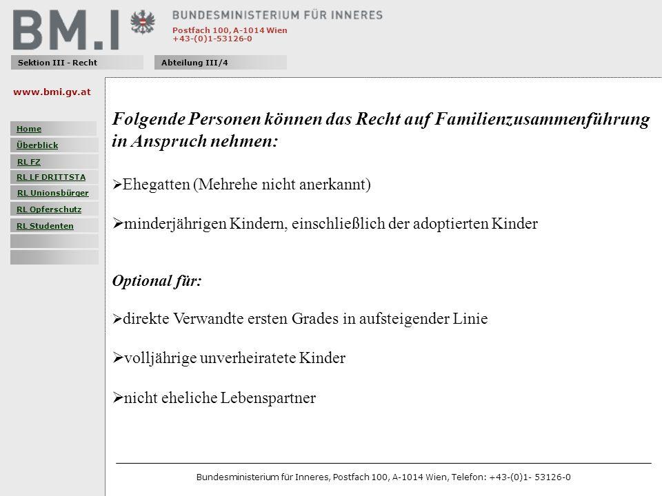 Postfach 100, A-1014 Wien +43-(0)1-53126-0 Sektion III - RechtAbteilung III/4 Folgende Personen können das Recht auf Familienzusammenführung in Anspru