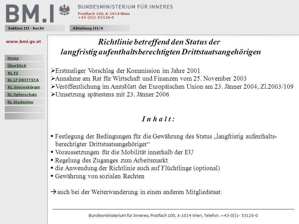 Postfach 100, A-1014 Wien +43-(0)1-53126-0 Sektion III - RechtAbteilung III/4 Richtlinie betreffend den Status der langfristig aufenthaltsberechtigten Drittstaatsangehörigen Erstmaliger Vorschlag der Kommission im Jahre 2001 Annahme am Rat für Wirtschaft und Finanzen vom 25.